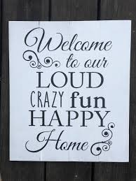 happy home decor rustic sign u0027welcome to my loud crazy fun happy home u0027 home decor