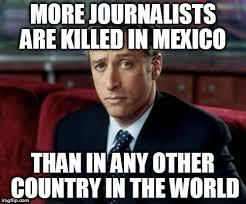 Journalism Meme - journalism in mexico imgflip