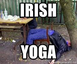 Drunk Yoga Meme - irish yoga drunk meme generator