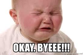 Meme Generator Crying - okay byeee crying baby23 meme generator