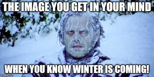 Meme Creator Winter Is Coming - the shining winter meme generator imgflip