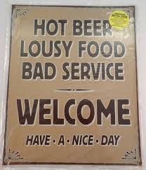 beer lousy food bad service welcome funny metal sign pub bar