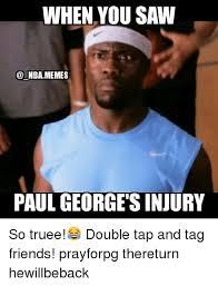 Paul George Memes - when you saw nba memes paul george sinjury so truee double tap