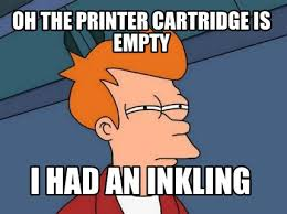 Printer Meme - meme creator oh the printer cartridge is empty i had an inkling