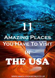 Amazing Places To Visit by 11 Amazing Places You Should Visit In The Usa But Have Probably