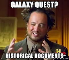 Galaxy Quest Meme - galaxy quest historical documents giorgioatsouakalos meme generator