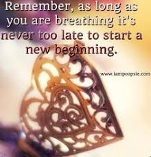 Wedding Quotes New Beginnings It U0027s Never Too Late For A New Beginning Quotes For