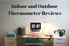 Patio Thermometer by Indoor And Outdoor Thermometer Reviews Better Priced Online