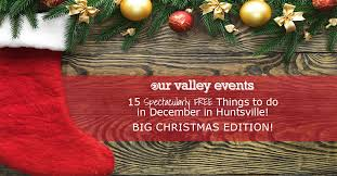 big christmas 15 spectacularly free things to do in december in huntsville big