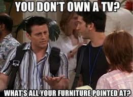 Tv Memes - you dont own a tv meme