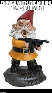 Gnome Meme - angry gnome memes imgflip