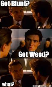Inception Memes - meme maker got blunt got weed what