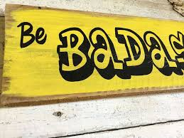 Wood Signs Home Decor Be Badass Every Day Insprational Wooden Sign Home Decor U2013 Rocky
