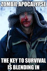 Survival Memes - zombie apocalypse the key to survival is blending in bear grylls