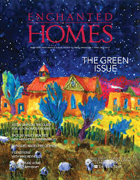 enchanted homes sustainability issue 2017 the taos news