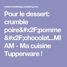 ma cuisine tupperware pour le dessert crumble poire pomme chocolat miam ma cuisine