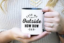 Coffee Cup Meme - cash me outside how bow dah funny mug funny coffee mug meme