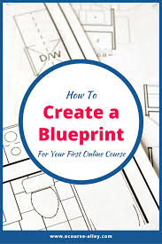 create a blueprint how to create a blueprint for your first online course e course alley