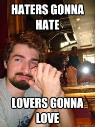 Memes For Lovers - haters gonna hate lovers gonna love evil beard ben quickmeme