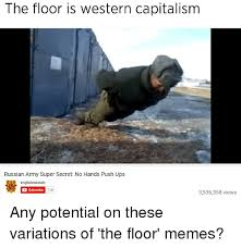 Russian Army Meme - the floor is western capitalism russian army super secret no hands