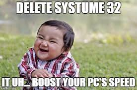System 32 Meme - deleting system 32 imgflip