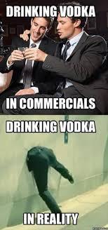 Vodka Meme - drinking vodka commericals vs reality