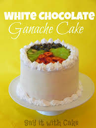 chocolate ganache cake decoration white chocolate ganache cake with fruit topping say it with cake
