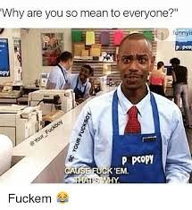 Why You So Mean Meme - 25 best memes about why are you so mean why are you so mean memes