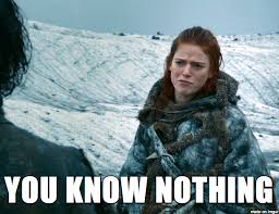 You Know Nothing Meme - ygritte you know nothing meme on imgur