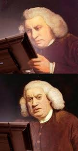 Samuel Johnson Meme - samuel johnson modern ver what the fuck am i reading know