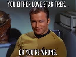 Funny Star Trek Memes - startrek you either love star trek or you re wrong star trek