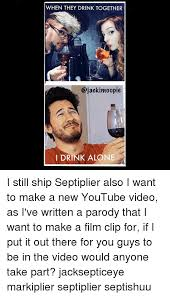 Video Clip Memes - when they drink together i drink alone i still ship septiplier also