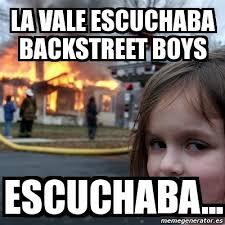 Backstreet Boys Meme - meme disaster girl la vale escuchaba backstreet boys escuchaba