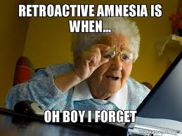 Amnesia Meme - retroactive amnesia is when oh boy i forget internet grandma