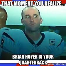Brian Hoyer Memes - that moment you realize brian hoyer is your quarterback matt