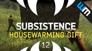 subsistence gameplay housewarming gift let u0027s play ep 12 youtube