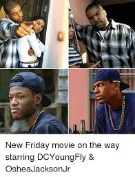 The Movie Friday Memes - 25 best memes about friday movie friday movie memes