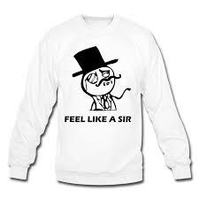 Like A Sir Meme - feel like a sir meme sweatshirt kemalan