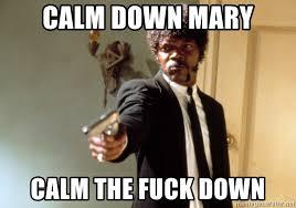 Mary Meme - calm down mary calm the fuck down samuel l jackson meme generator