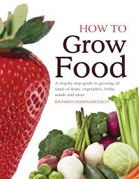 How To Grow Vegetables by How To Grow Food A Step By Step Guide To Growing All Kinds Of