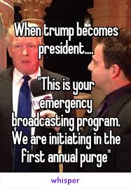 Purge Meme - when trump becomes president this is your emergency