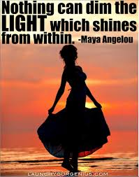 nothing can dim the light that shines from within 21 amazing life tips from maya angelou