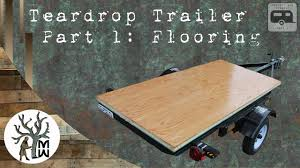 Teardrop Trailer Plans Free by Teardrop Trailer Part 1 Flooring And Insulation Monkwerks Youtube