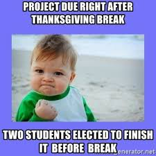 Finish It Meme - project due right after thanksgiving break two students elected to