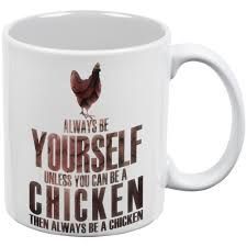 amazon com always be yourself chicken white all over coffee mug