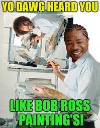 Bob Ross Meme - bob ross week april 3 9 a lafonso event imgflip