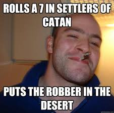 Settlers Of Catan Meme - rolls a 7 in settlers of catan puts the robber in the desert