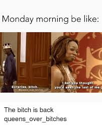 Surprise Bitch Meme - monday morning b like i bet you thought surprise bitch you seen the