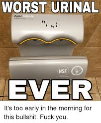 Dyson Airblade Meme - worst urinal airblade the fostest most bygienic hand dryer nsf