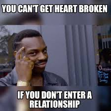 Heart Break Memes - meme maker you can t get heart broken if you don t enter a